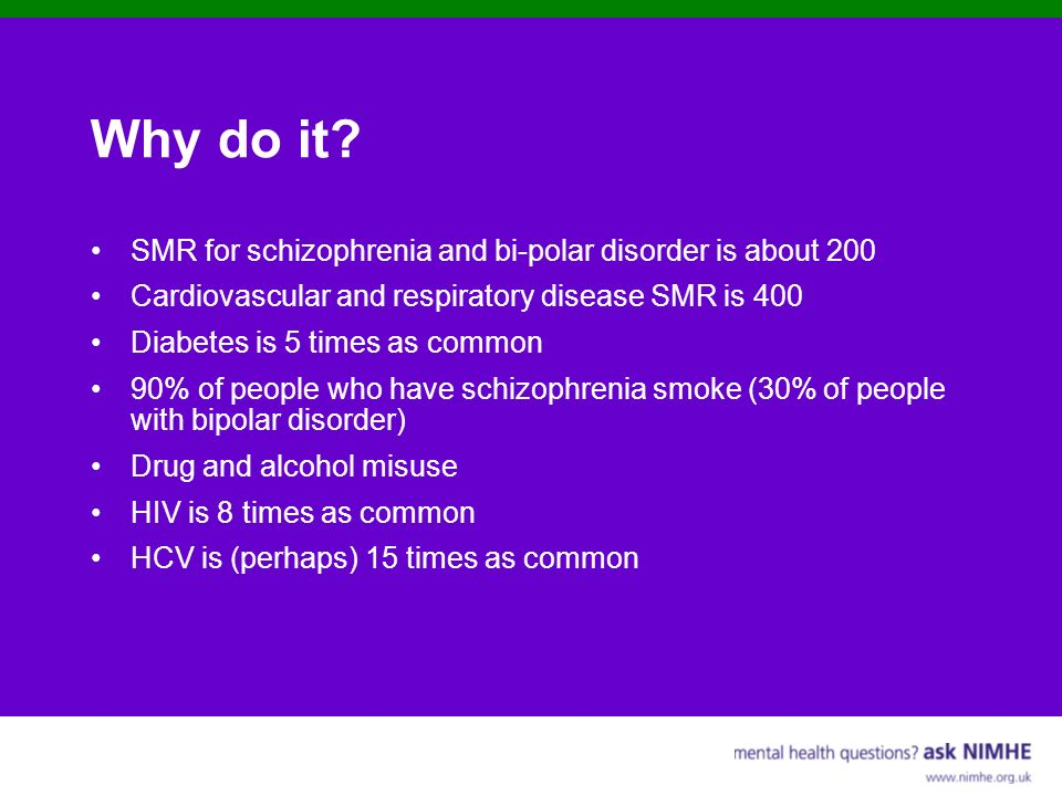 Why do it SMR for schizophrenia and bi-polar disorder is about 200