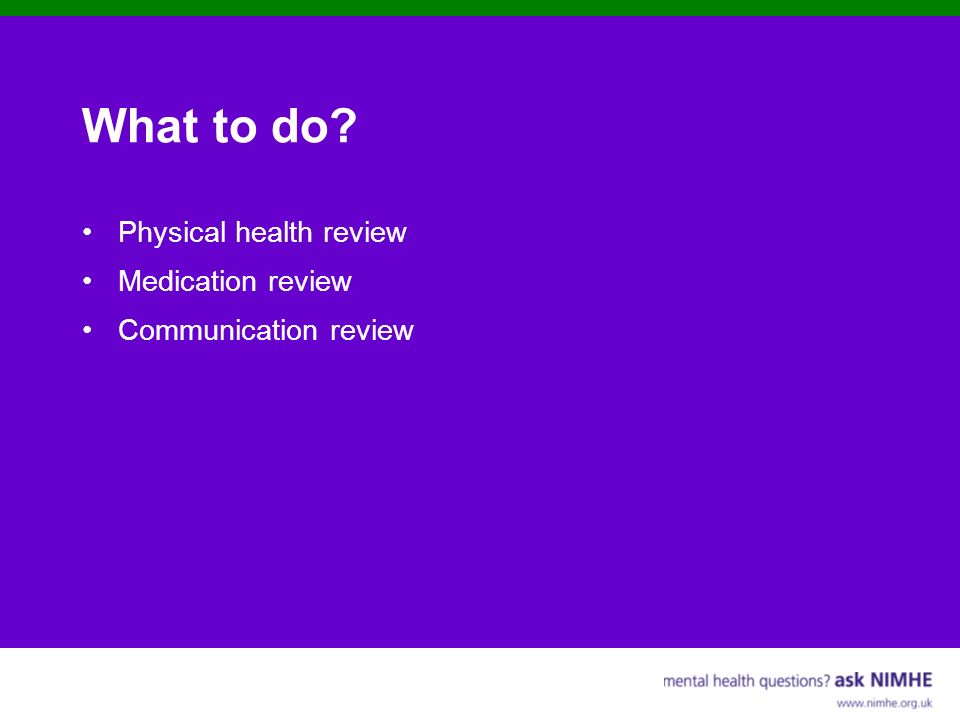 What to do Physical health review Medication review