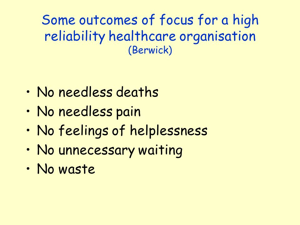 Some outcomes of focus for a high reliability healthcare organisation (Berwick)