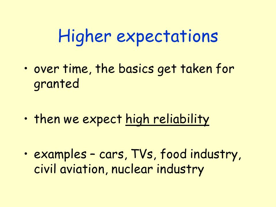 Higher expectations over time, the basics get taken for granted