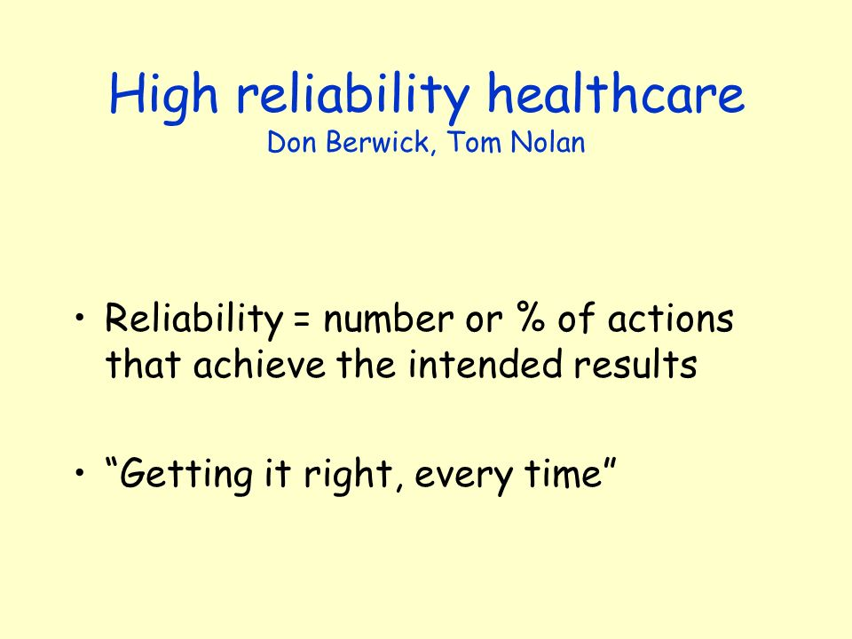 High reliability healthcare Don Berwick, Tom Nolan