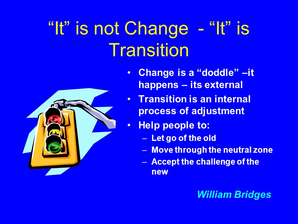 It is not Change - It is Transition