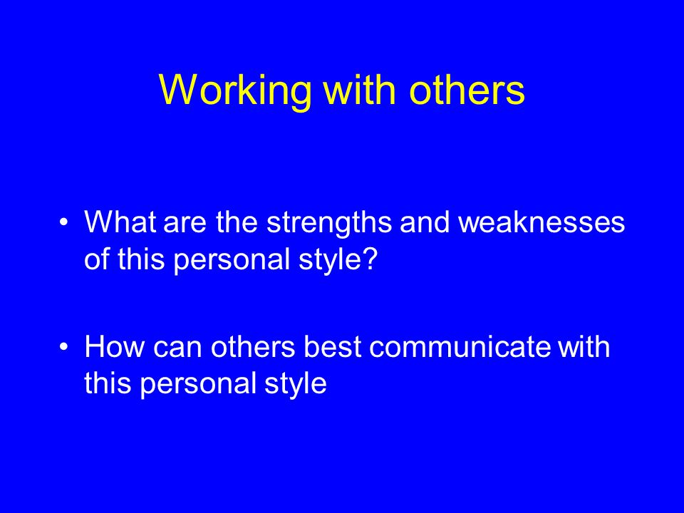 Working with others What are the strengths and weaknesses of this personal style.