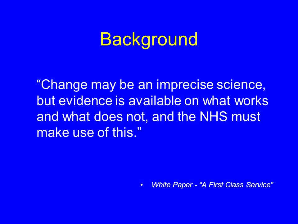 Background Change may be an imprecise science, but evidence is available on what works and what does not, and the NHS must make use of this.