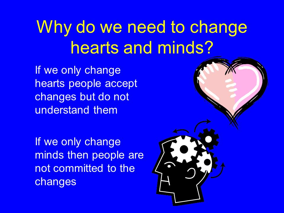 Why do we need to change hearts and minds