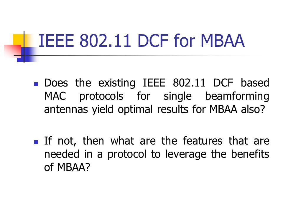 IEEE 802.11 DCF for MBAA Does the existing IEEE 802.11 DCF based MAC protocols for single beamforming antennas yield optimal results for MBAA also