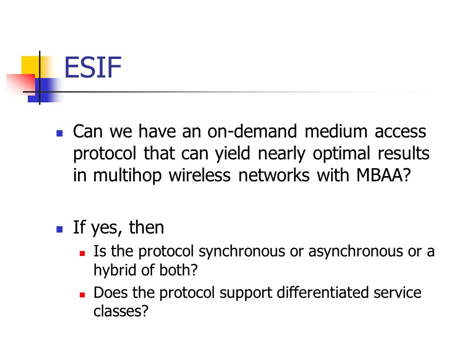 ESIF Can we have an on-demand medium access protocol that can yield nearly optimal results in multihop wireless networks with MBAA