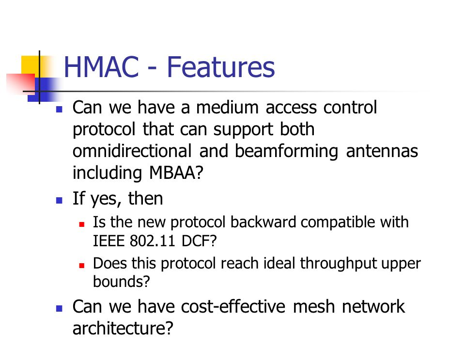 HMAC - Features Can we have a medium access control protocol that can support both omnidirectional and beamforming antennas including MBAA