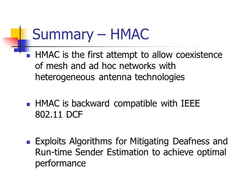 Summary – HMAC HMAC is the first attempt to allow coexistence of mesh and ad hoc networks with heterogeneous antenna technologies.