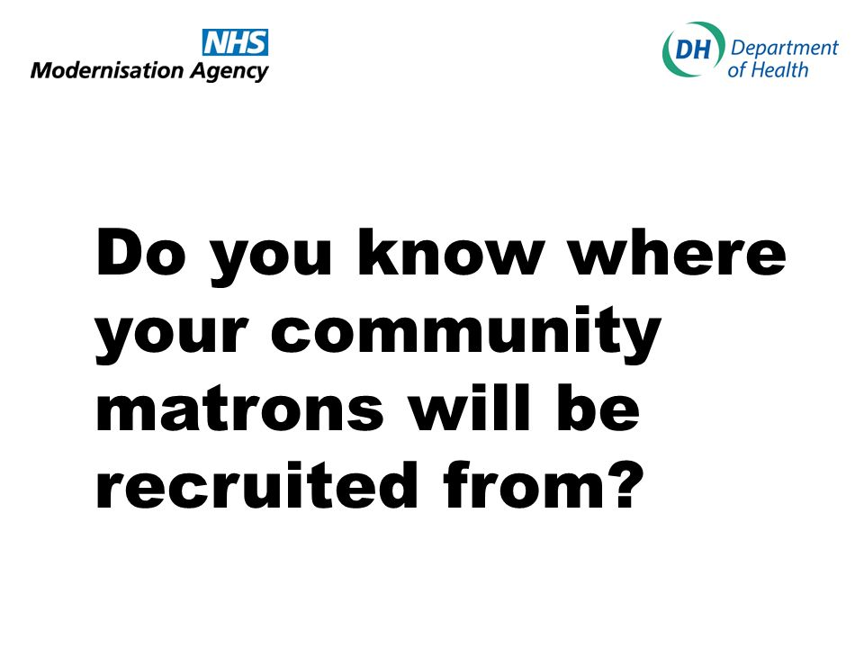 Do you know where your community matrons will be recruited from