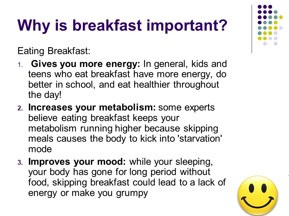importance of having breakfast The importance of breakfast when you wake up in the morning do you think of more sleep or food despite the meal being regarded famously known as the most important meal of the day, there are a great number of adults who skip breakfast.