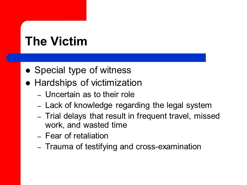 The Victim Special type of witness Hardships of victimization