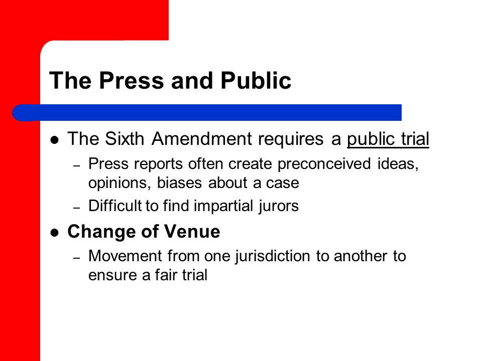 The Press and Public The Sixth Amendment requires a public trial
