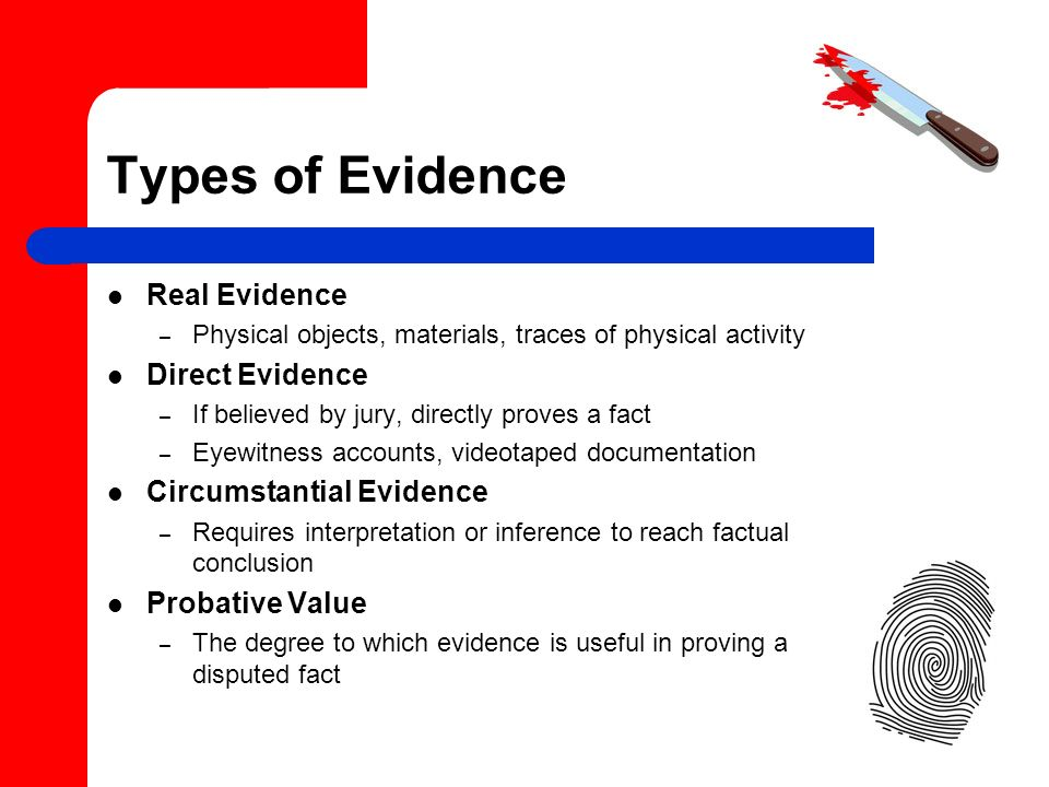 Types of Evidence Real Evidence Direct Evidence