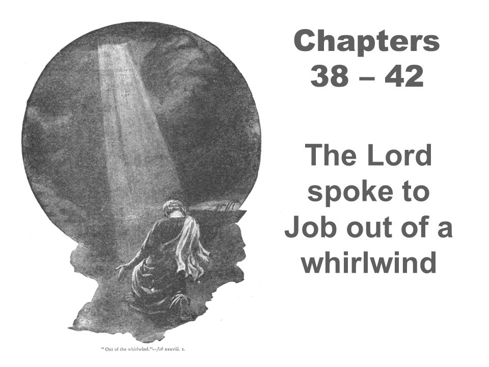 The Lord spoke to Job out of a whirlwind