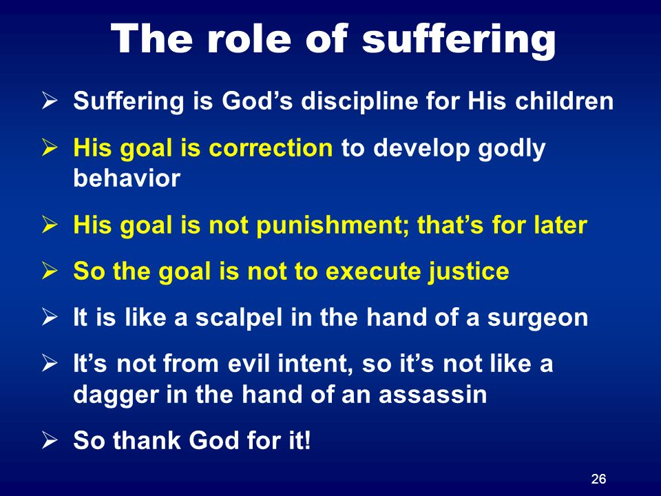 The role of suffering Suffering is God's discipline for His children