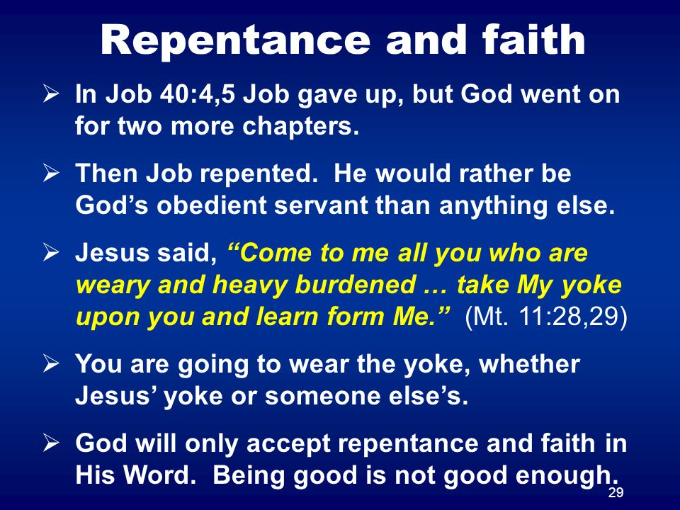 Repentance and faith In Job 40:4,5 Job gave up, but God went on for two more chapters.