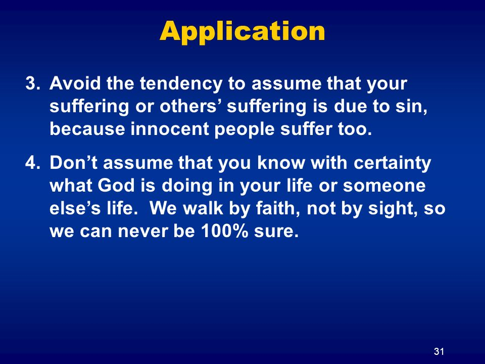 Application Avoid the tendency to assume that your suffering or others' suffering is due to sin, because innocent people suffer too.