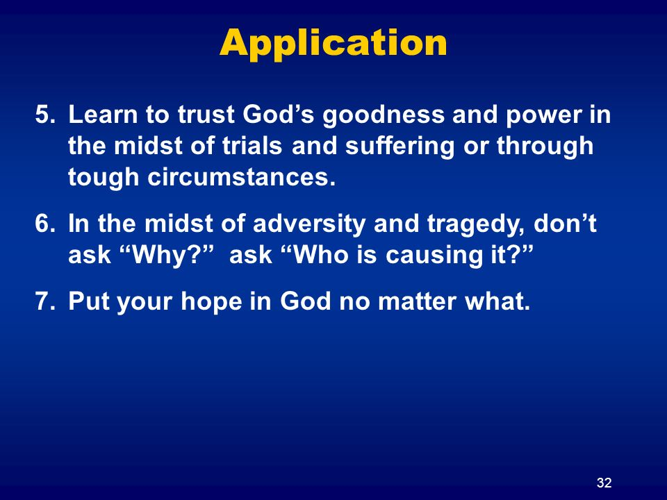 Application Learn to trust God's goodness and power in the midst of trials and suffering or through tough circumstances.