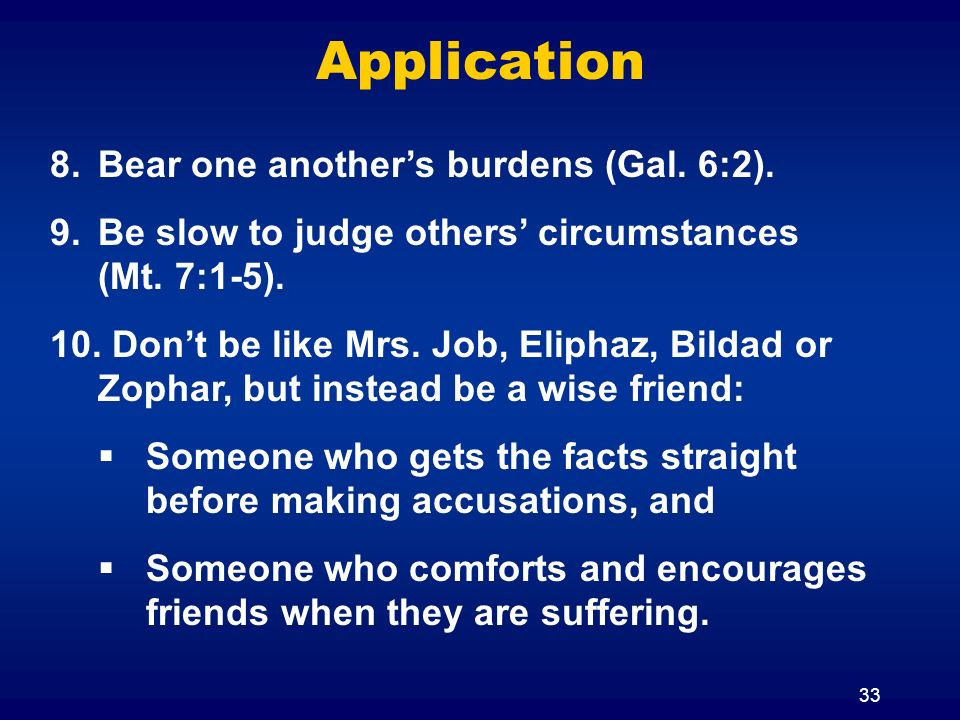 Application Bear one another's burdens (Gal. 6:2).