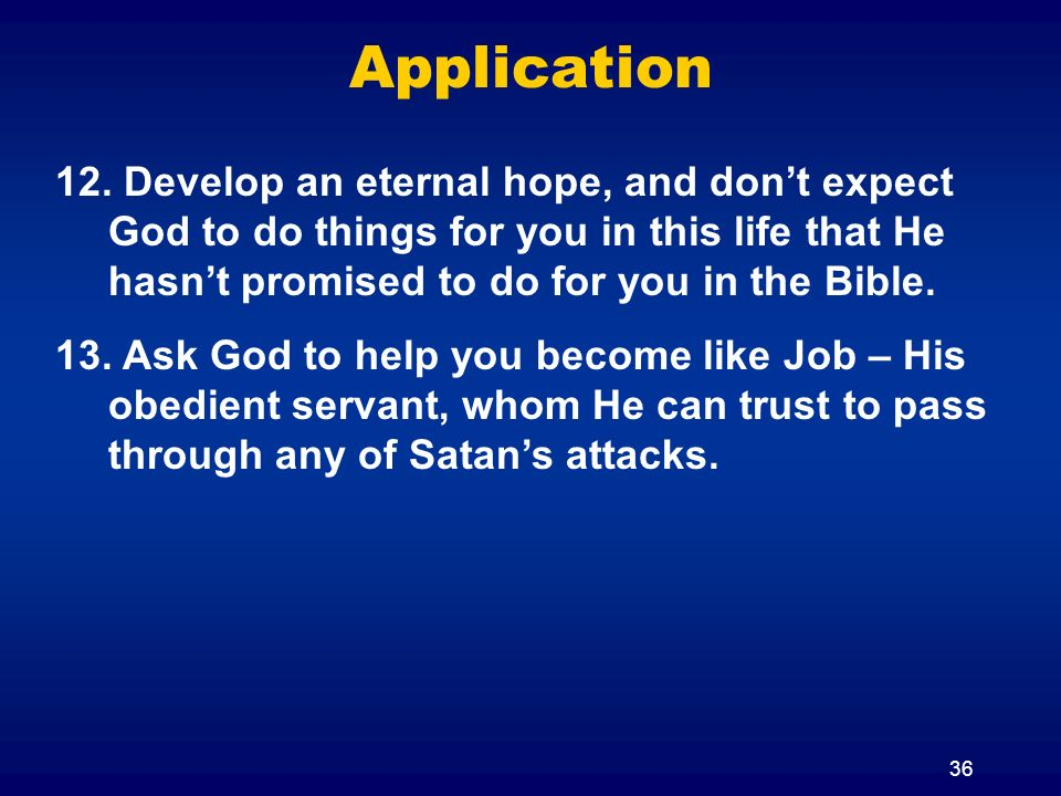 Application Develop an eternal hope, and don't expect God to do things for you in this life that He hasn't promised to do for you in the Bible.