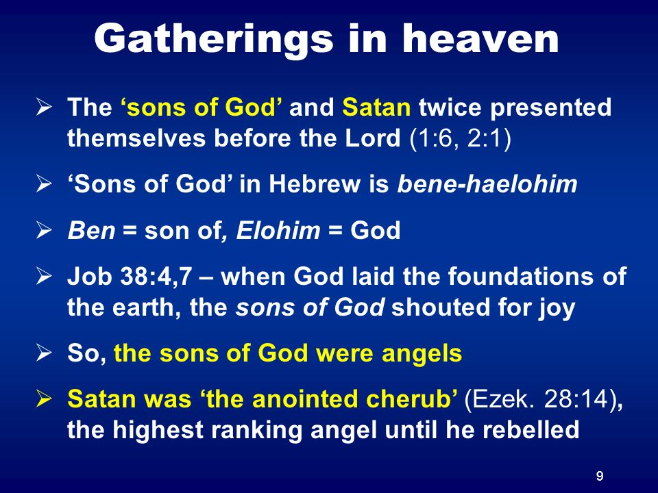 Gatherings in heaven The 'sons of God' and Satan twice presented themselves before the Lord (1:6, 2:1)
