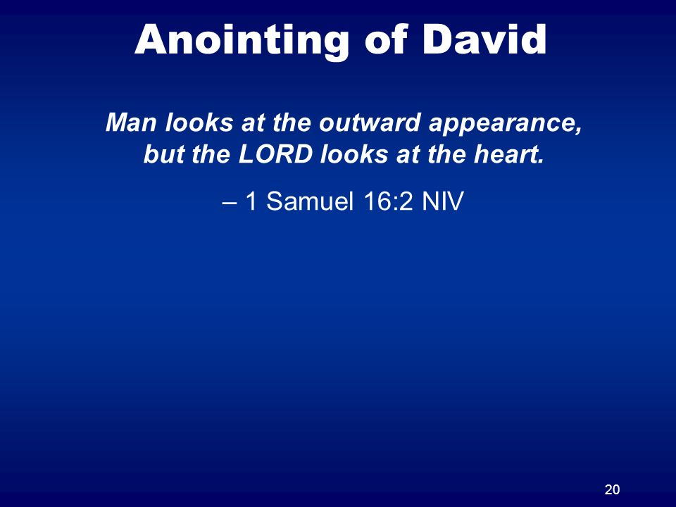 Man looks at the outward appearance, but the LORD looks at the heart.