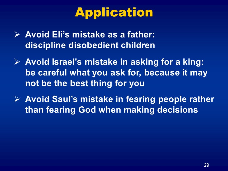 Application Avoid Eli's mistake as a father: discipline disobedient children.