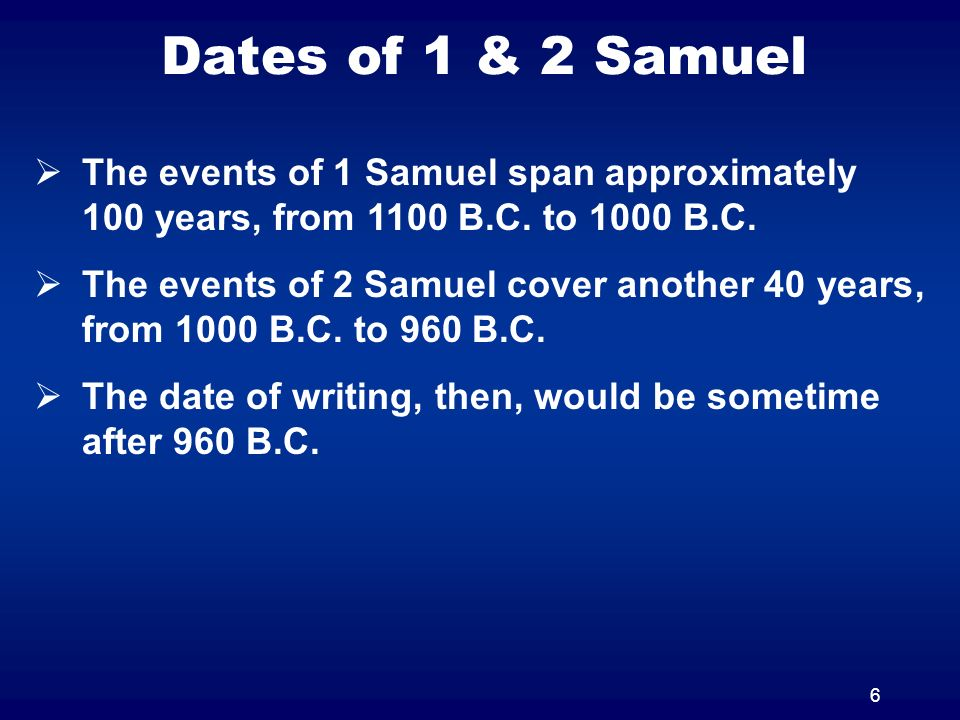 Dates of 1 & 2 Samuel The events of 1 Samuel span approximately 100 years, from 1100 B.C. to 1000 B.C.