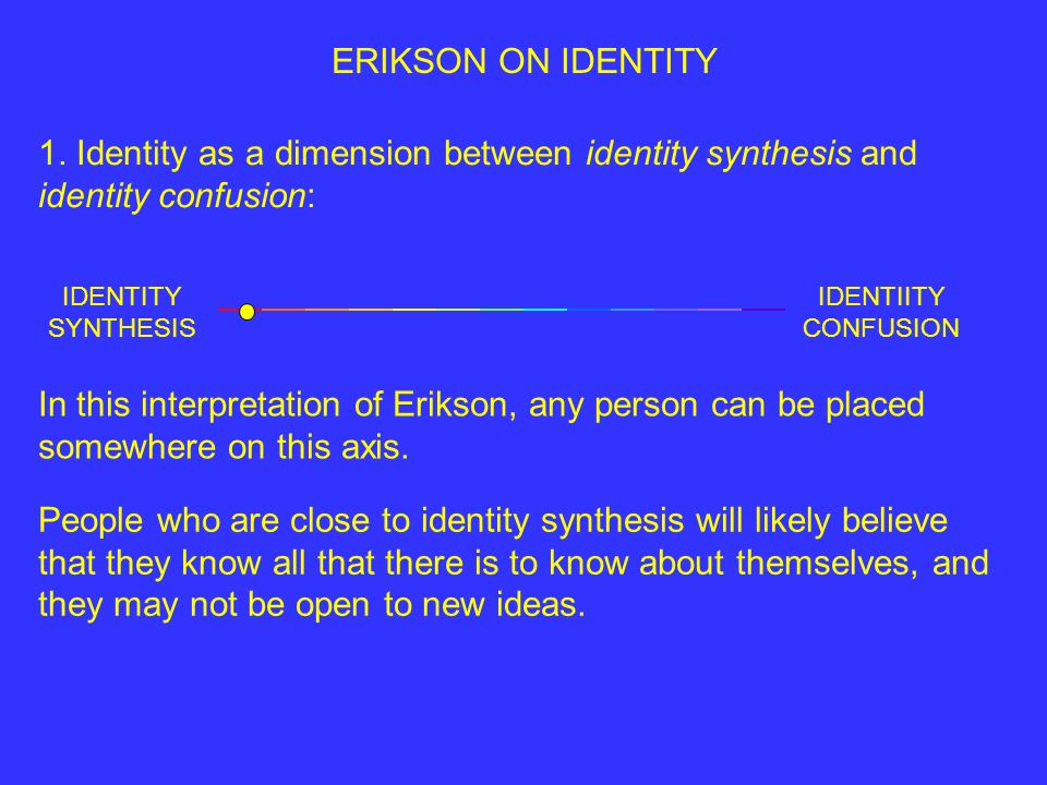 ERIKSON ON IDENTITY 1. Identity as a dimension between identity synthesis and identity confusion: IDENTITY SYNTHESIS.