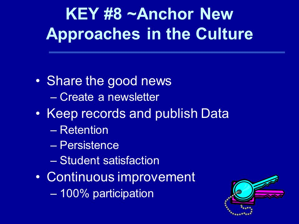 KEY #8 ~Anchor New Approaches in the Culture