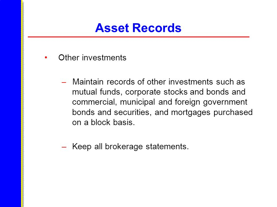 Asset Records Other investments Keep all brokerage statements.