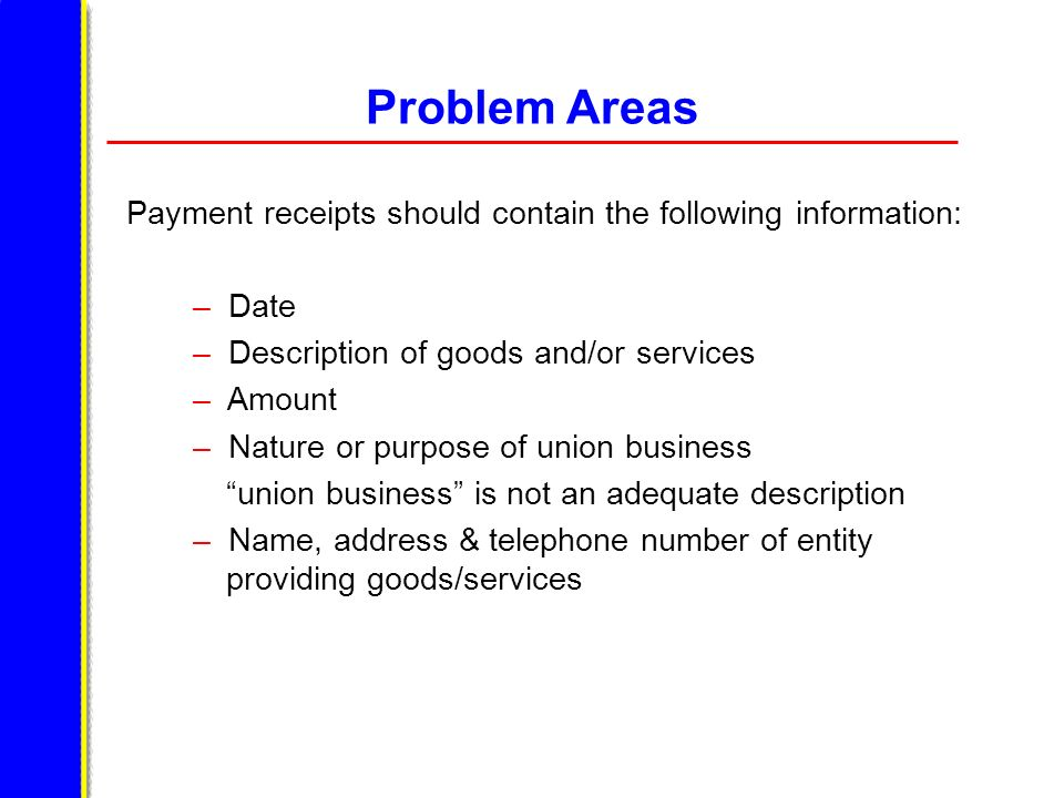 Problem Areas Payment receipts should contain the following information: Date. Description of goods and/or services.