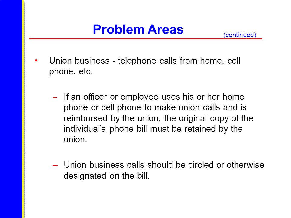 Problem Areas (continued) Union business - telephone calls from home, cell phone, etc.