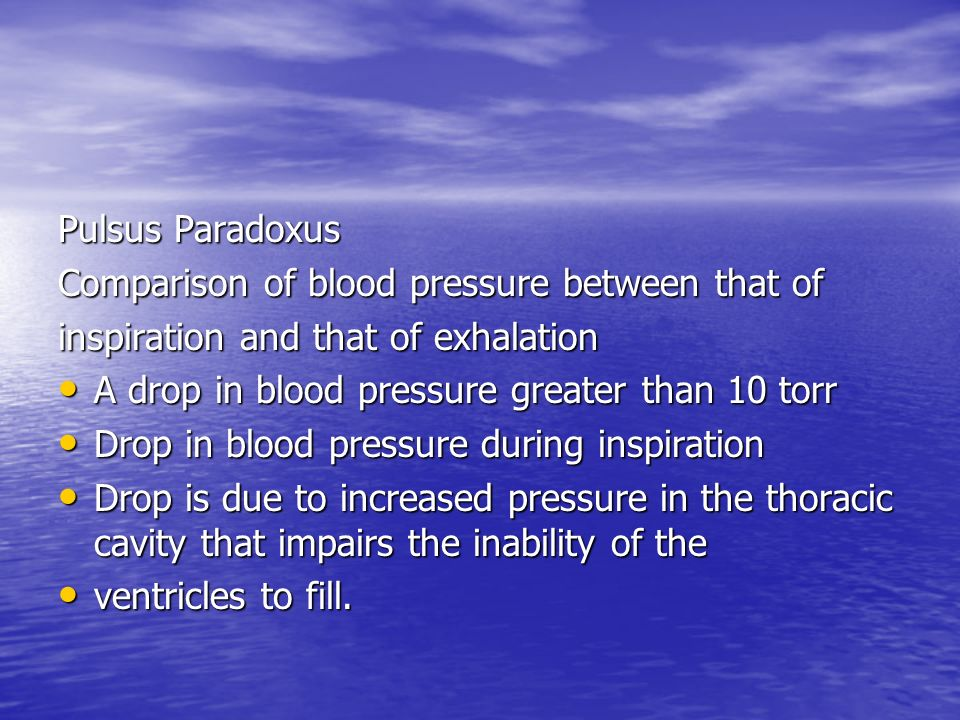 Pulsus Paradoxus Comparison of blood pressure between that of. inspiration and that of exhalation.