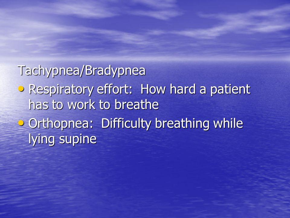 Tachypnea/Bradypnea Respiratory effort: How hard a patient has to work to breathe.