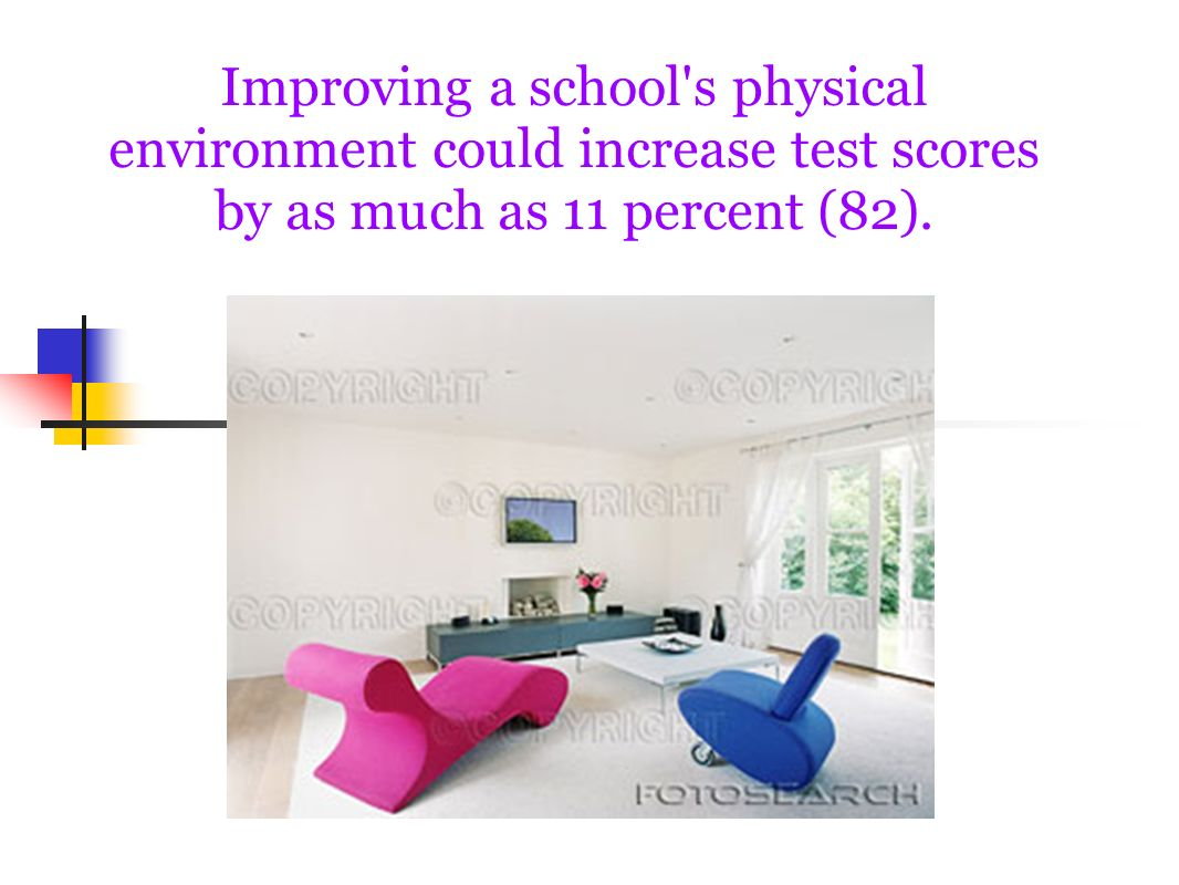 Improving a school s physical environment could increase test scores by as much as 11 percent (82).