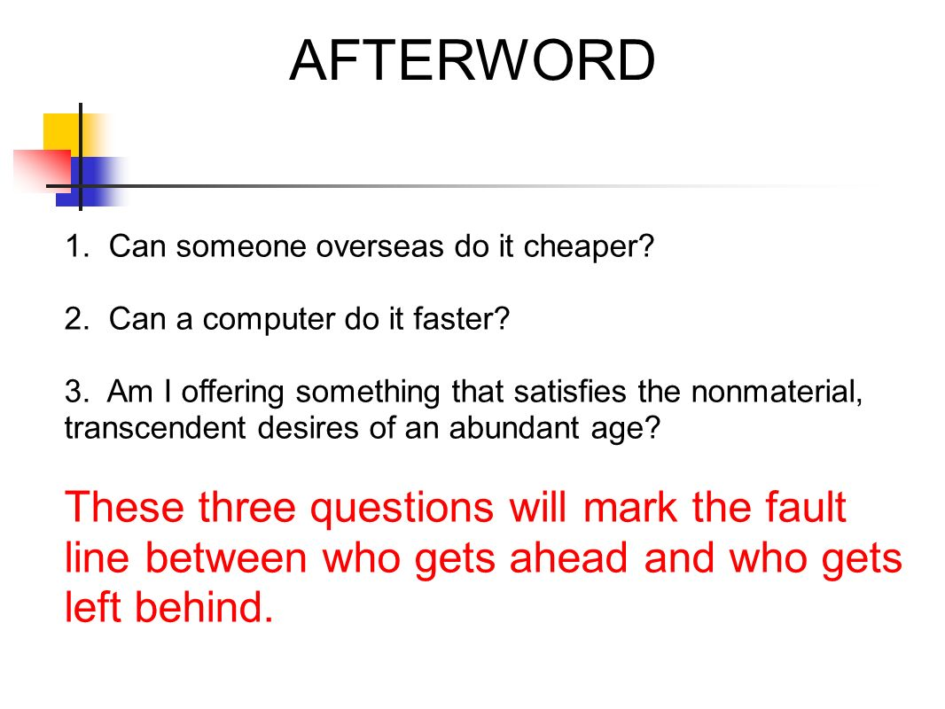 AFTERWORD 1. Can someone overseas do it cheaper 2. Can a computer do it faster