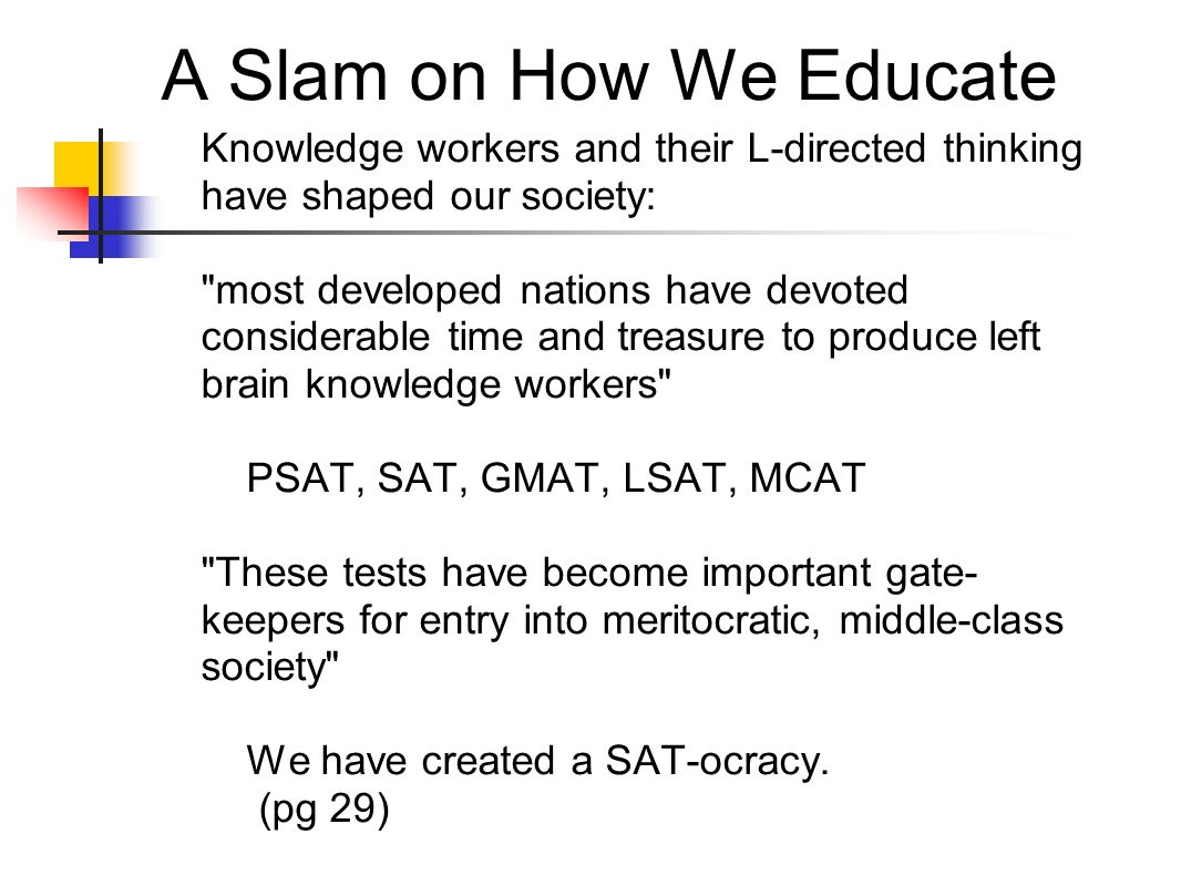 A Slam on How We Educate Knowledge workers and their L-directed thinking have shaped our society: