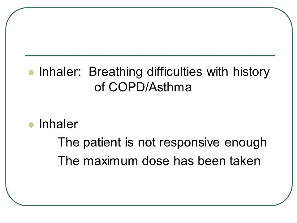 Inhaler: Breathing difficulties with history of COPD/Asthma