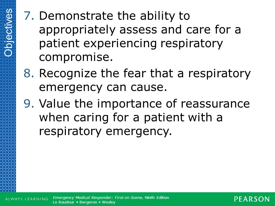 Recognize the fear that a respiratory emergency can cause.