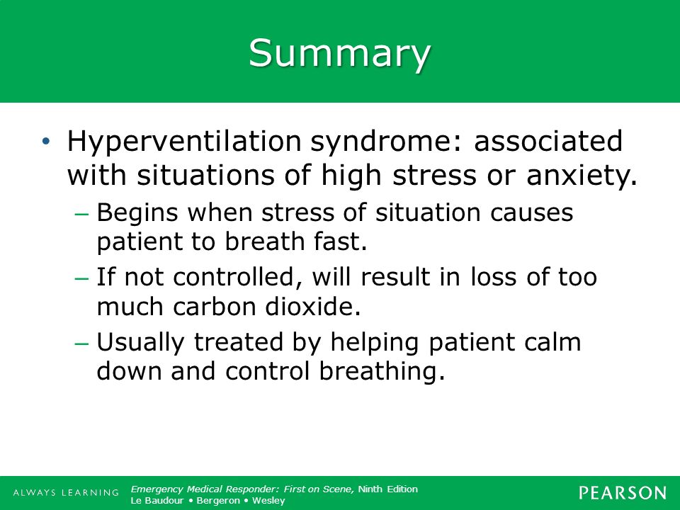 Summary Hyperventilation syndrome: associated with situations of high stress or anxiety.