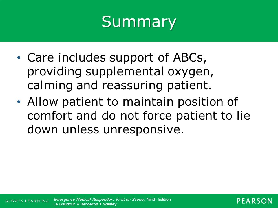 Summary Care includes support of ABCs, providing supplemental oxygen, calming and reassuring patient.