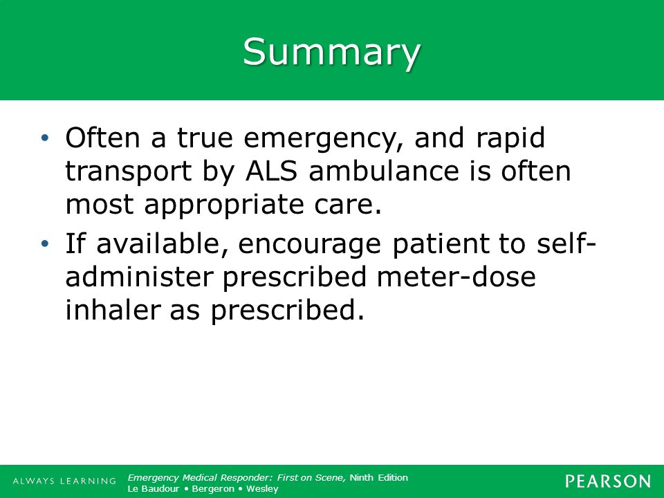 Summary Often a true emergency, and rapid transport by ALS ambulance is often most appropriate care.