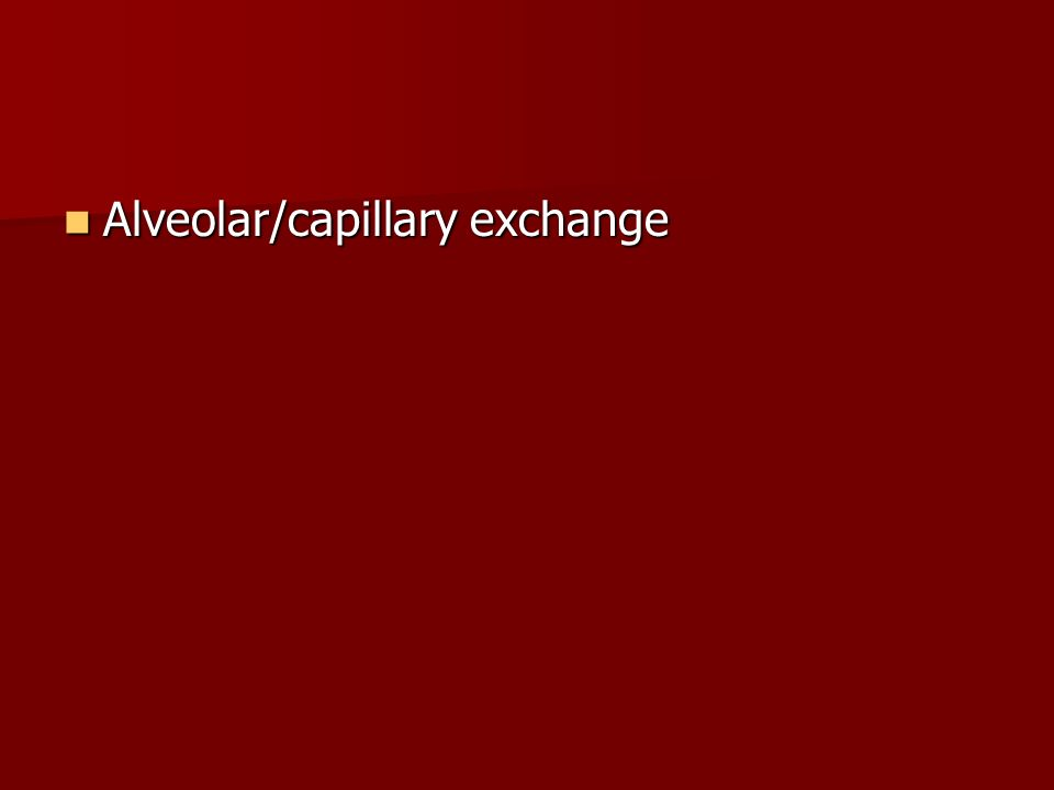 Alveolar/capillary exchange