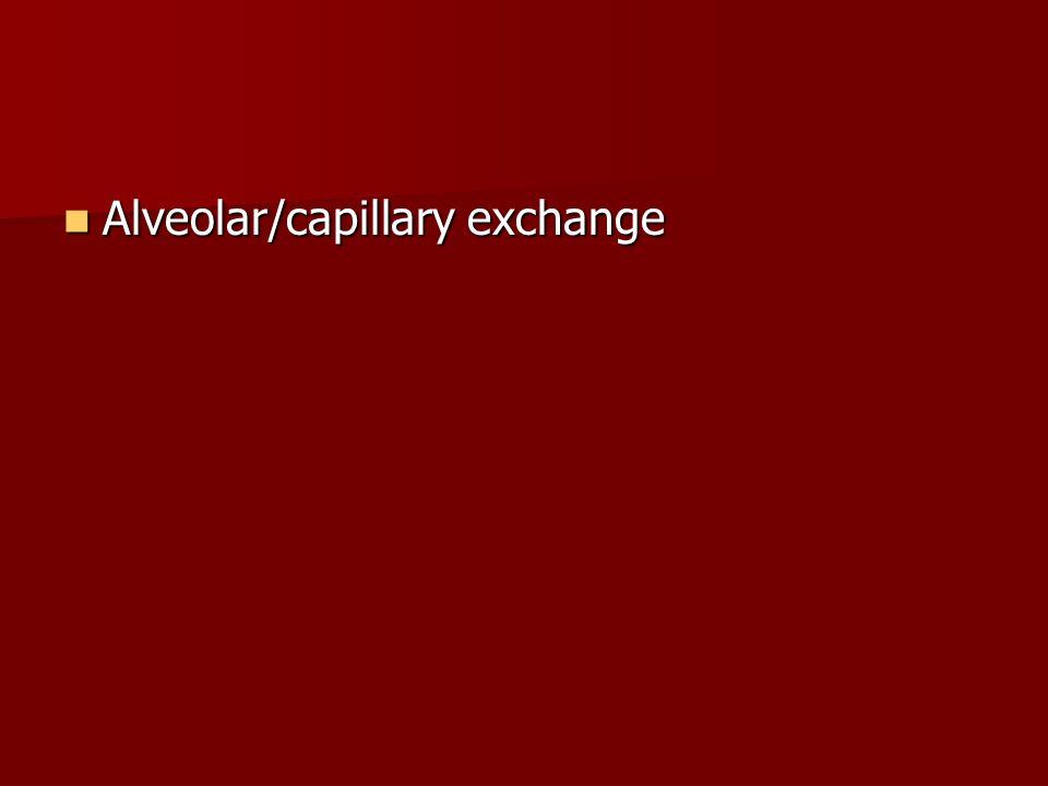 Alveolar/capillary exchange
