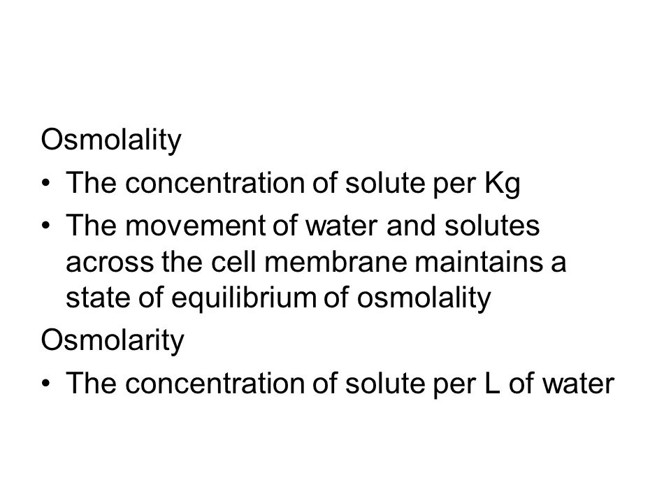Osmolality The concentration of solute per Kg.