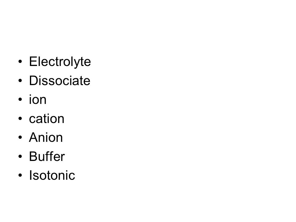 Electrolyte Dissociate ion cation Anion Buffer Isotonic