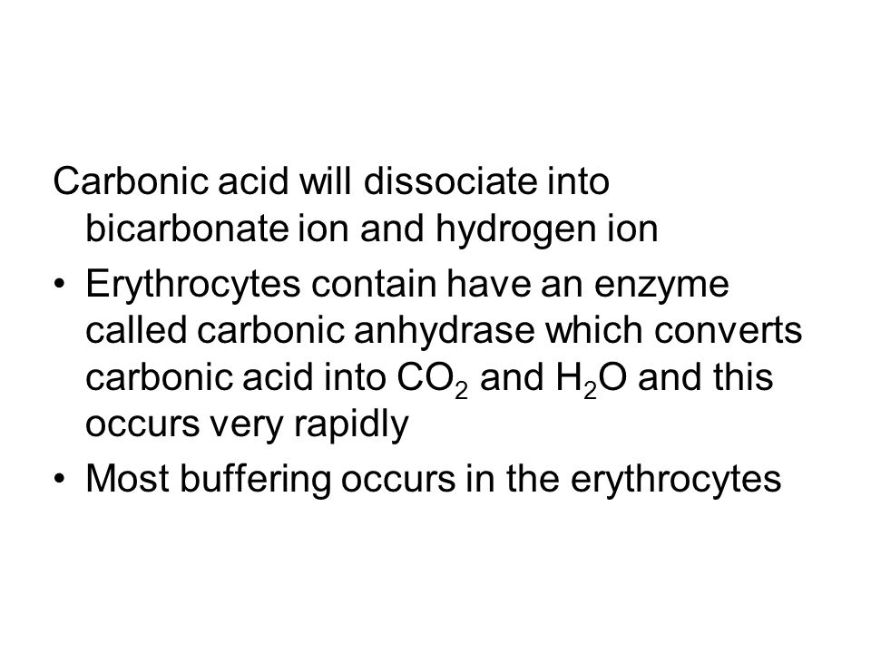 Carbonic acid will dissociate into bicarbonate ion and hydrogen ion