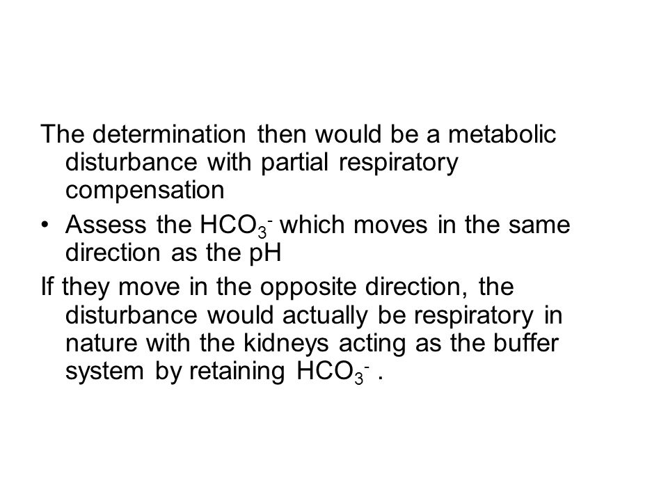 The determination then would be a metabolic disturbance with partial respiratory compensation